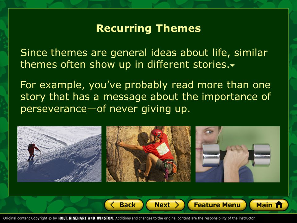 Recurring Themes Since themes are general ideas about life, similar themes often show up in different stories.