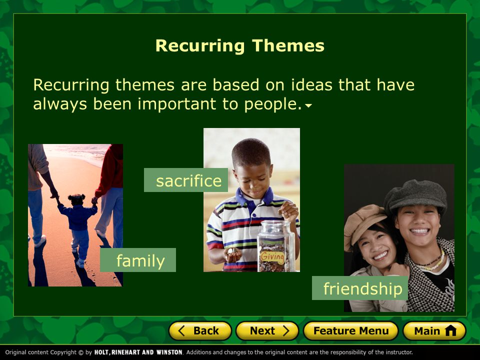 Recurring Themes Recurring themes are based on ideas that have always been important to people. sacrifice.