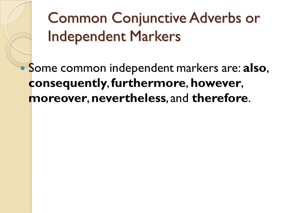 Common Conjunctive Adverbs or Independent Markers