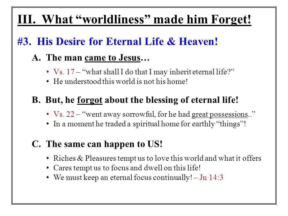 III. What worldliness made him Forget!