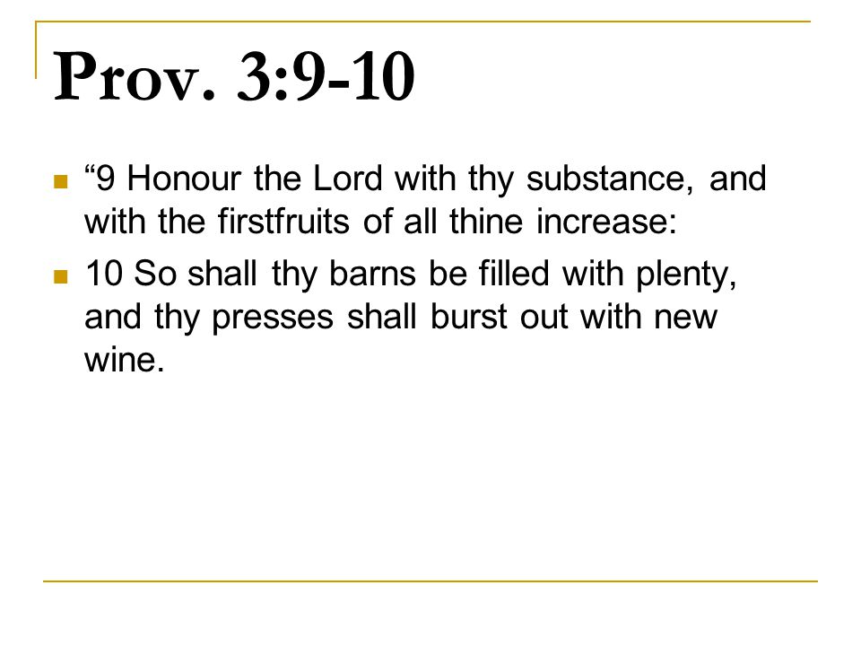 Prov. 3:9-10 9 Honour the Lord with thy substance, and with the firstfruits of all thine increase: