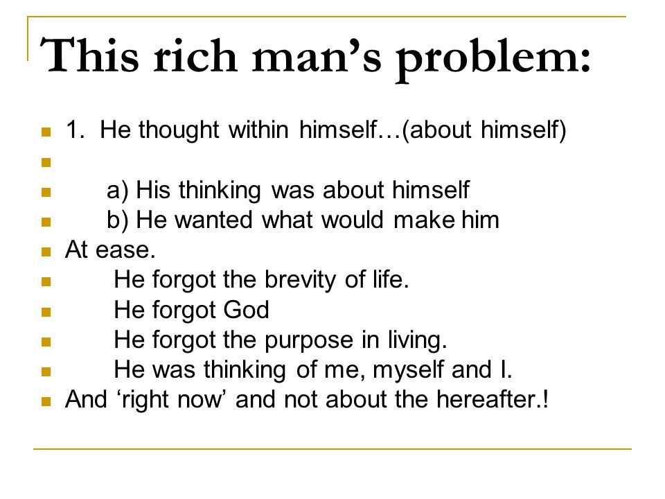 This rich man's problem: