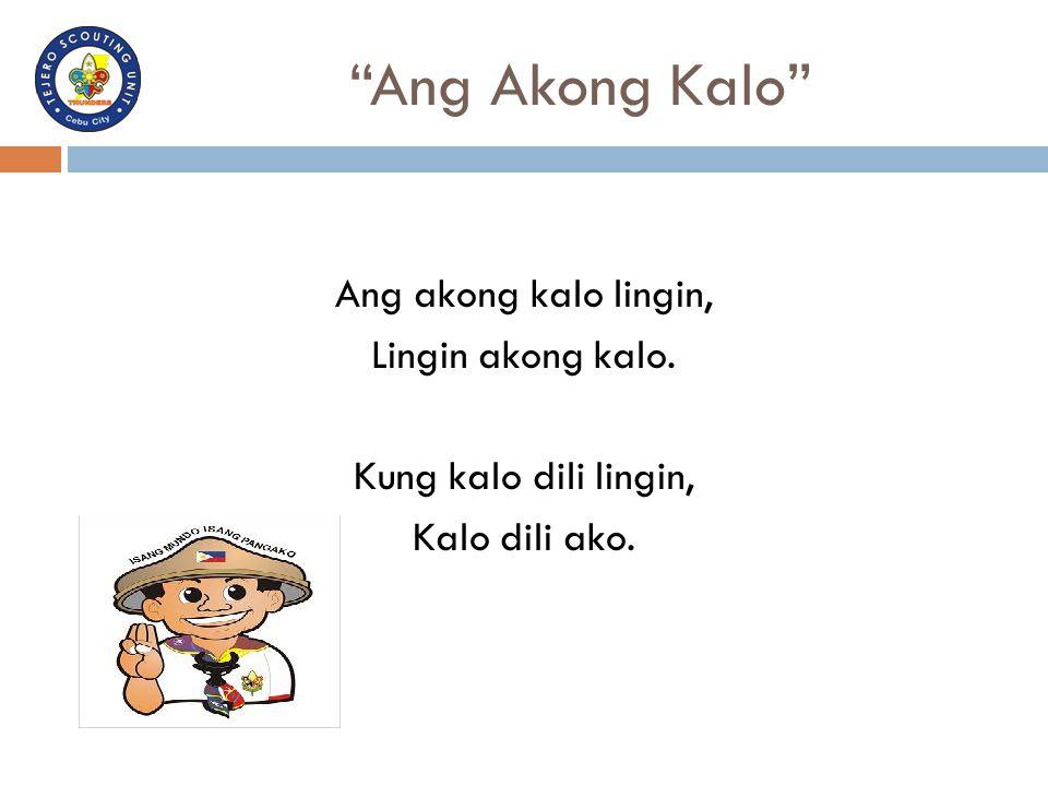 Ang Akong Kalo Ang akong kalo lingin, Lingin akong kalo. Kung kalo dili lingin, Kalo dili ako.