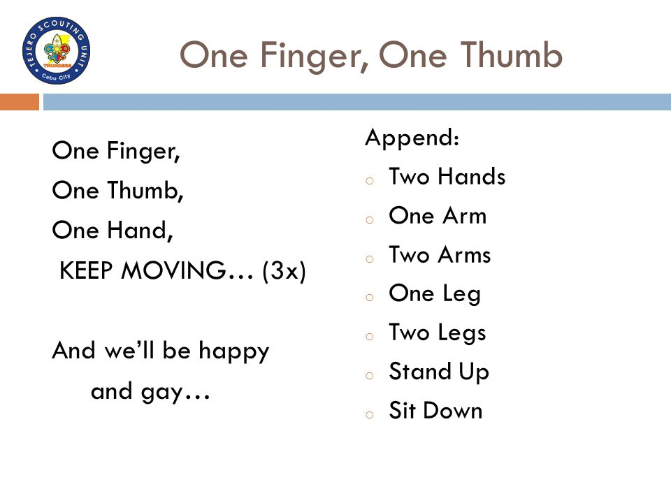 One Finger, One Thumb Append: Two Hands. One Arm. Two Arms. One Leg. Two Legs. Stand Up. Sit Down.