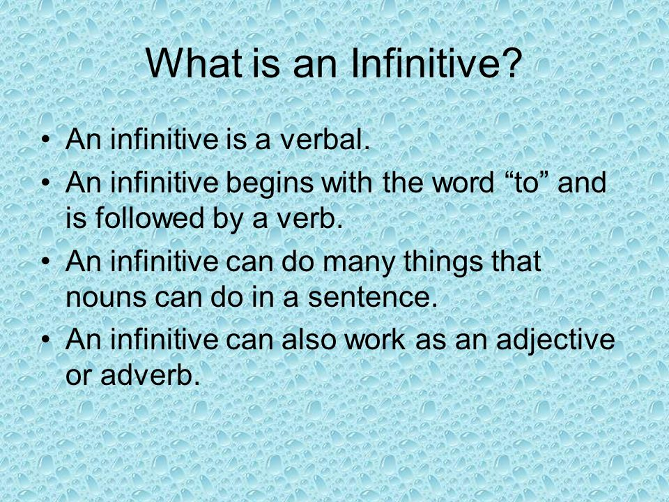 What is an Infinitive An infinitive is a verbal.