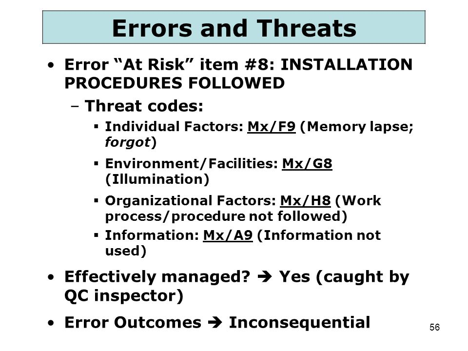 Errors and Threats Error At Risk item #8: INSTALLATION PROCEDURES FOLLOWED. Threat codes: Individual Factors: Mx/F9 (Memory lapse; forgot)