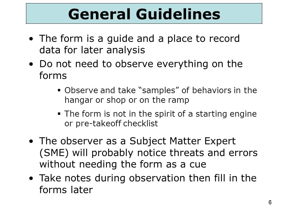 General Guidelines The form is a guide and a place to record data for later analysis. Do not need to observe everything on the forms.