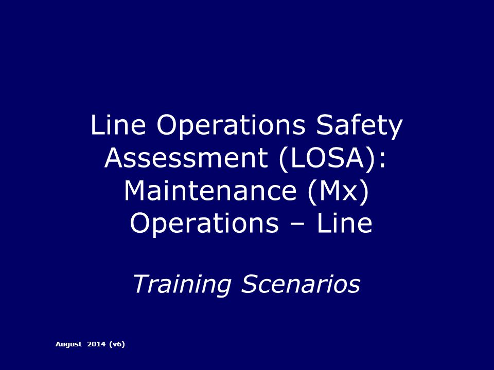 Line Operations Safety Assessment (LOSA): Maintenance (Mx) Operations – Line Training Scenarios