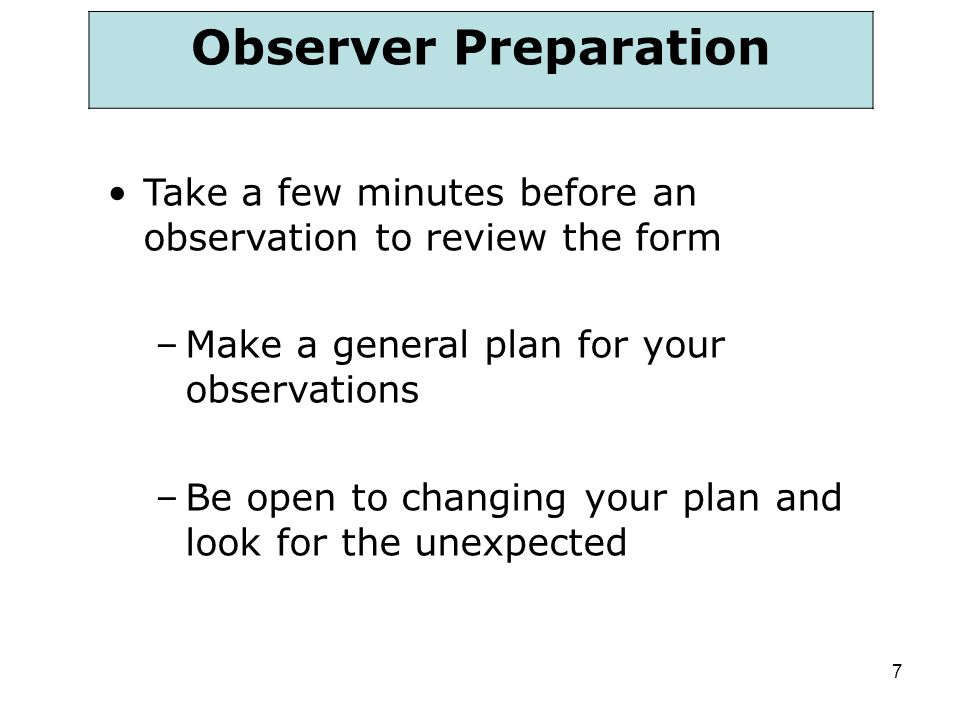 Observer Preparation Take a few minutes before an observation to review the form. Make a general plan for your observations.