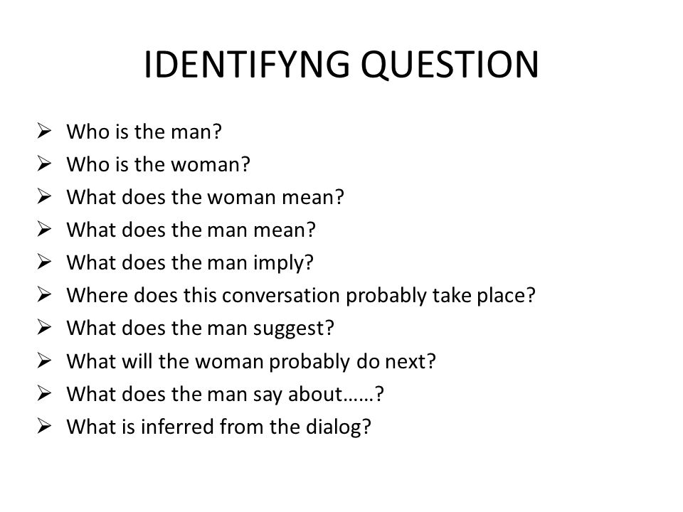 IDENTIFYNG QUESTION Who is the man Who is the woman