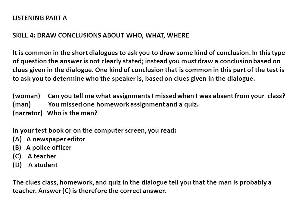 LISTENING PART A SKILL 4: DRAW CONCLUSIONS ABOUT WHO, WHAT, WHERE.