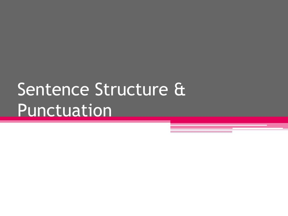 Sentence Structure & Punctuation