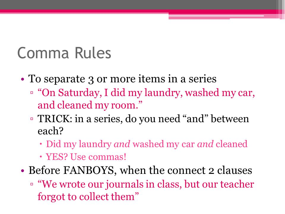 Comma Rules To separate 3 or more items in a series
