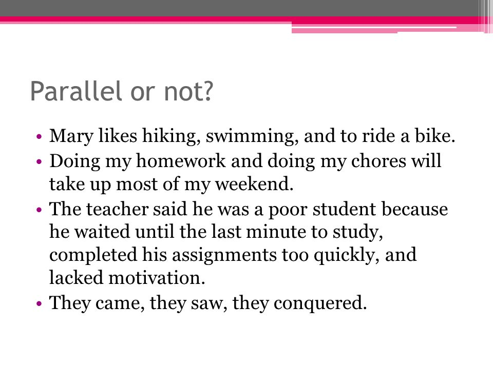 Parallel or not Mary likes hiking, swimming, and to ride a bike.