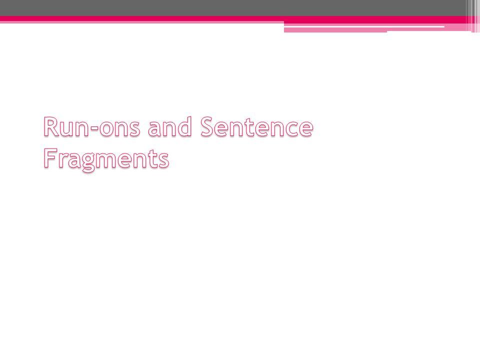 Run-ons and Sentence Fragments