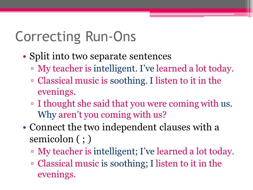 Correcting Run-Ons Split into two separate sentences