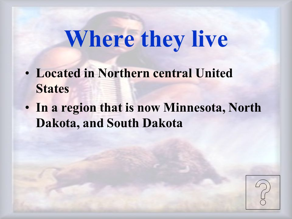 Where they live Located in Northern central United States