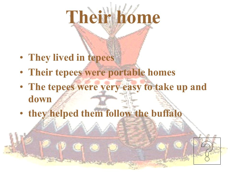 Their home They lived in tepees Their tepees were portable homes