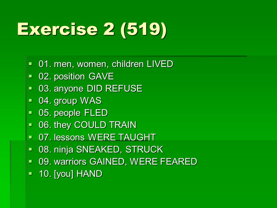 Exercise 2 (519) 01. men, women, children LIVED 02. position GAVE