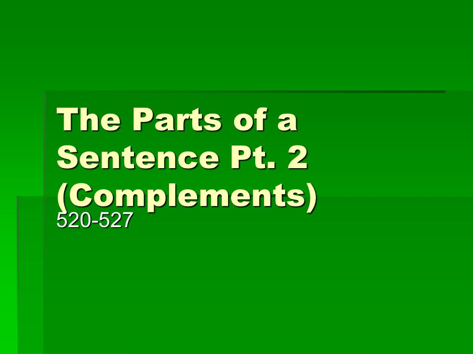 The Parts of a Sentence Pt. 2 (Complements)