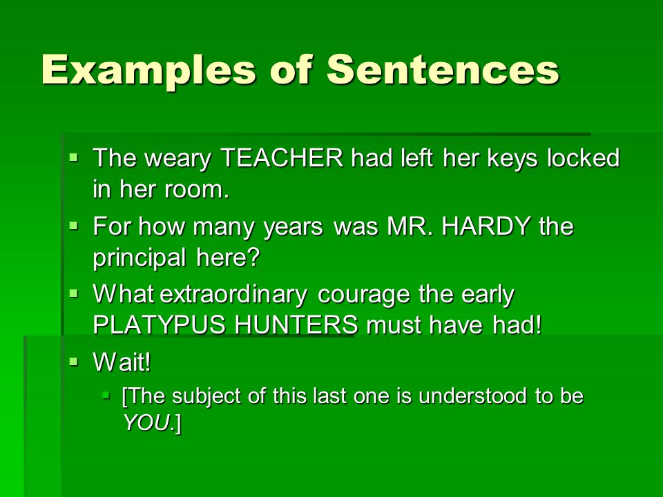 Examples of Sentences The weary TEACHER had left her keys locked in her room. For how many years was MR. HARDY the principal here