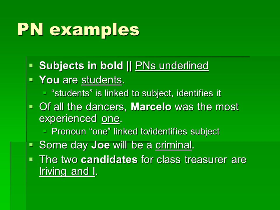 PN examples Subjects in bold || PNs underlined You are students.