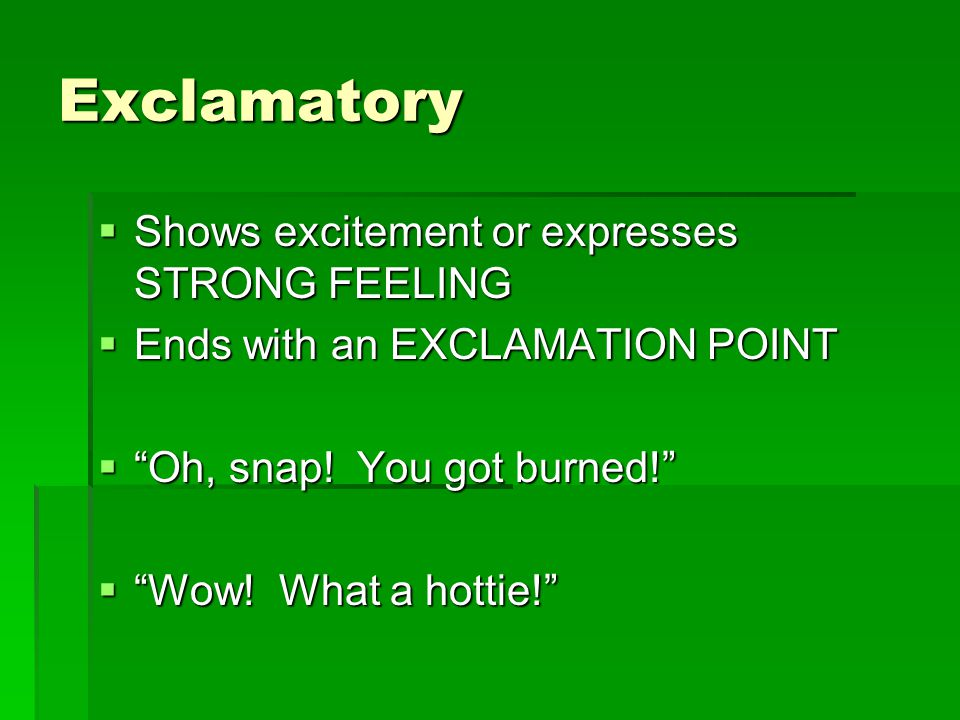 Exclamatory Shows excitement or expresses STRONG FEELING