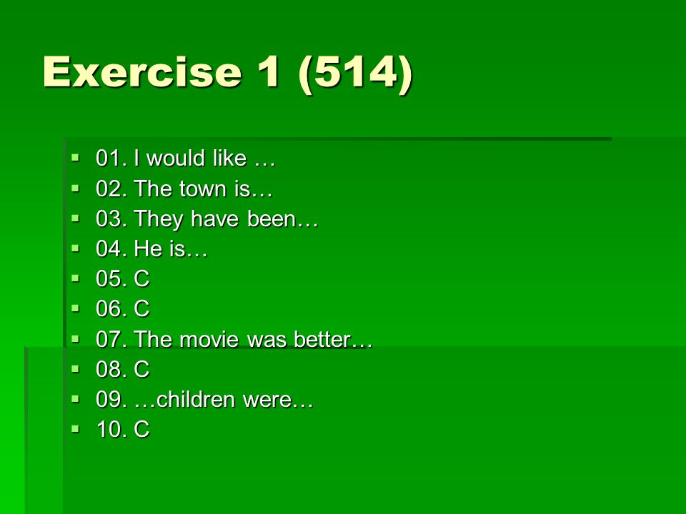 Exercise 1 (514) 01. I would like … 02. The town is…