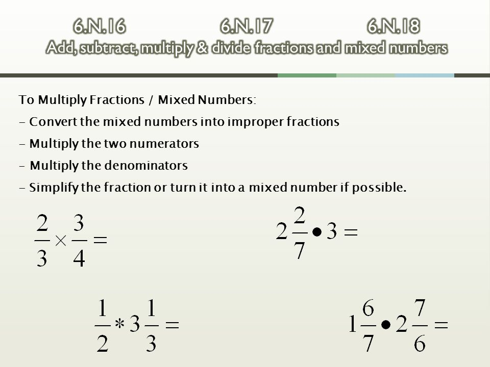6.N.16 6.N.17 6.N.18 Add, subtract, multiply & divide fractions and mixed numbers