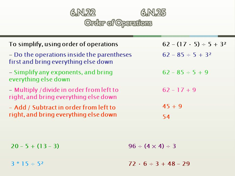 6.N.22 6.N.25 Order of Operations To simplify, using order of operations.