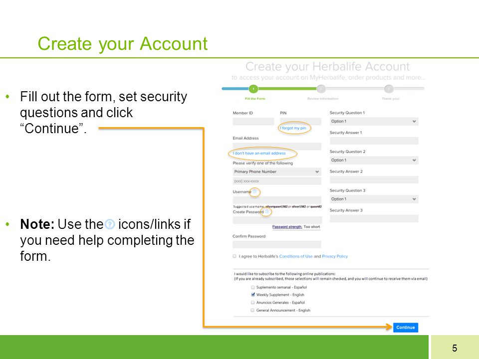 Create your Account Fill out the form, set security questions and click Continue .