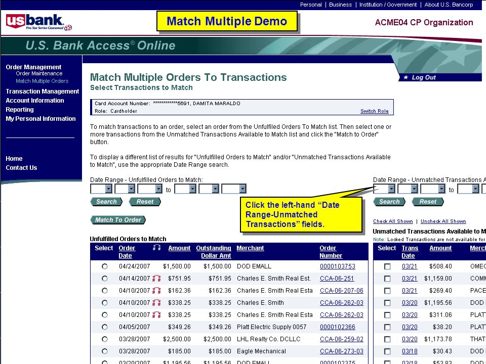 Match Multiple Demo Click the left-hand Date Range-Unmatched Transactions fields. Match Multiple Demo.