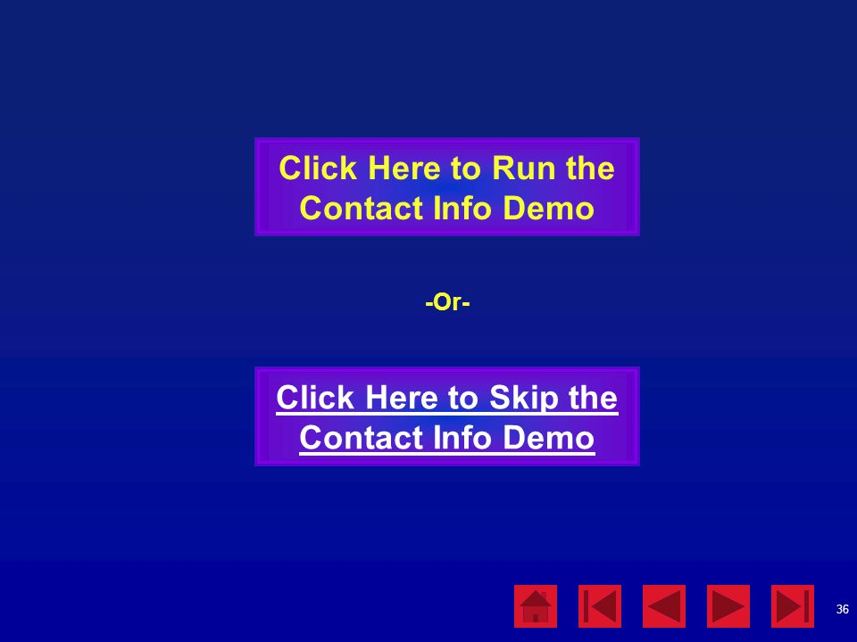 Click Here to Run the Contact Info Demo -Or- Click Here to Skip the Contact Info Demo. Password Demo.