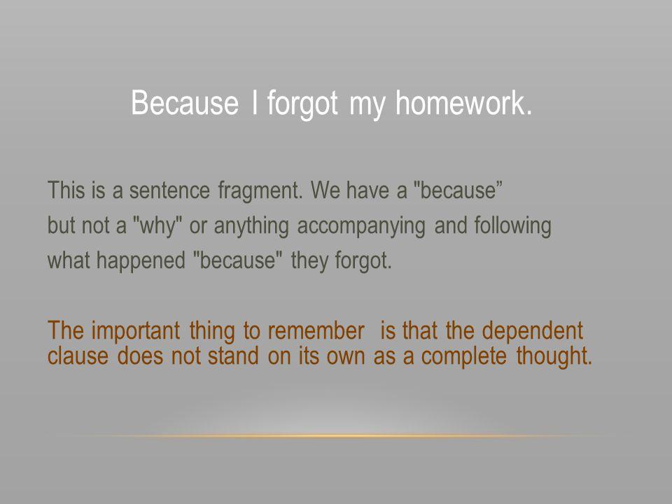 Because I forgot my homework.