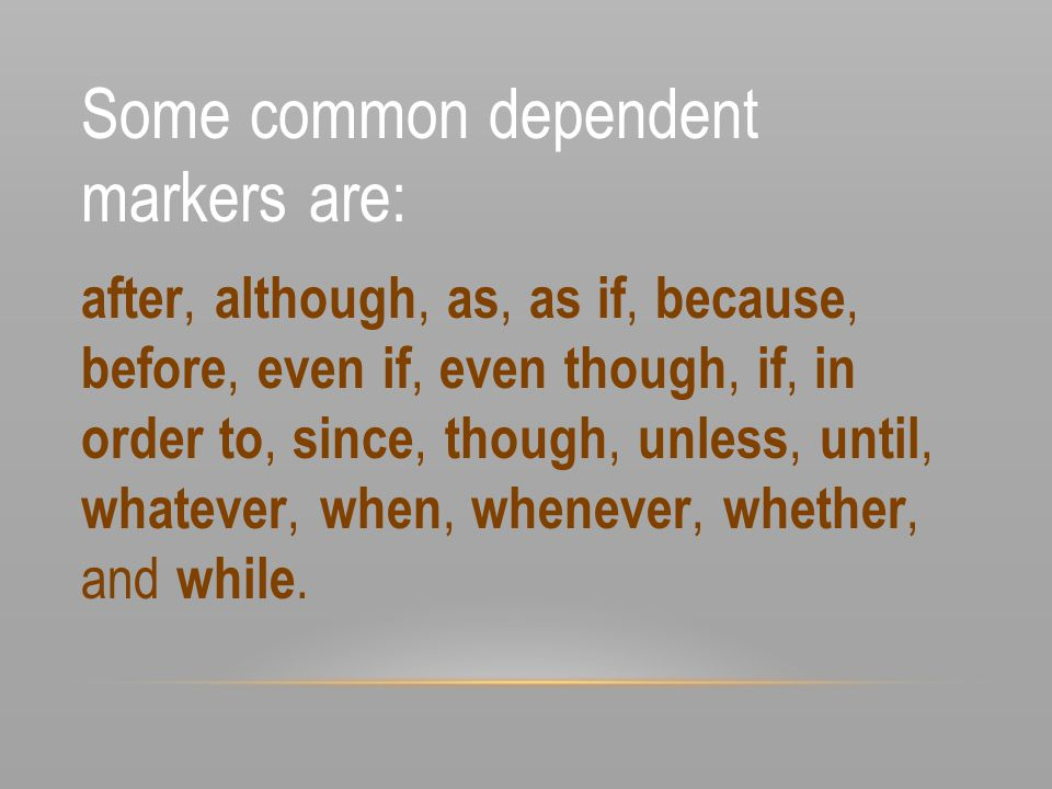 Some common dependent markers are: