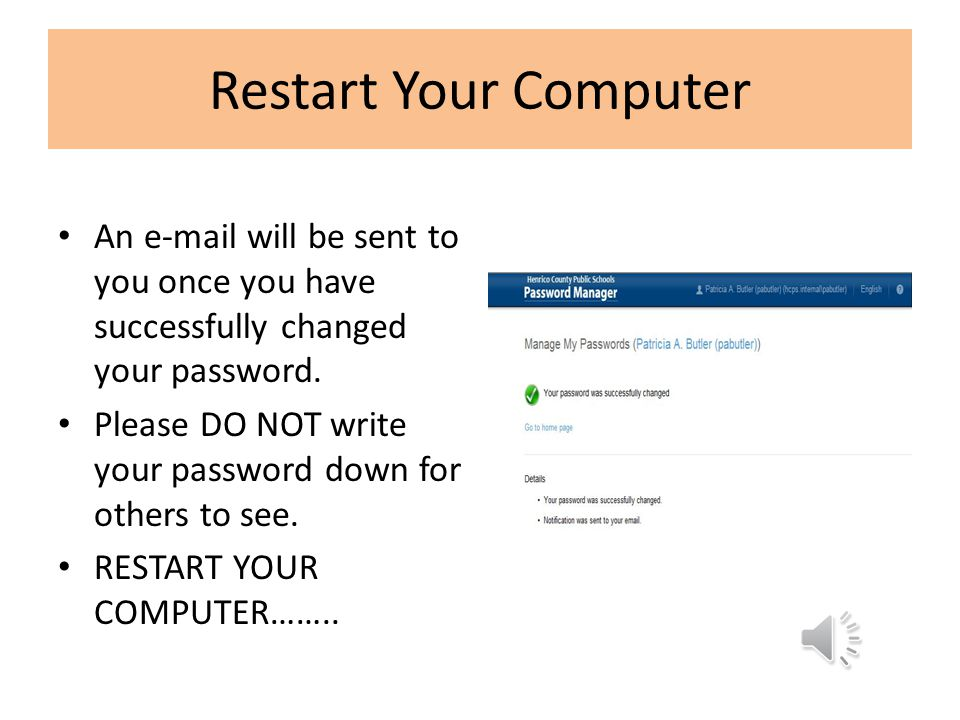 Restart Your Computer An e-mail will be sent to you once you have successfully changed your password.
