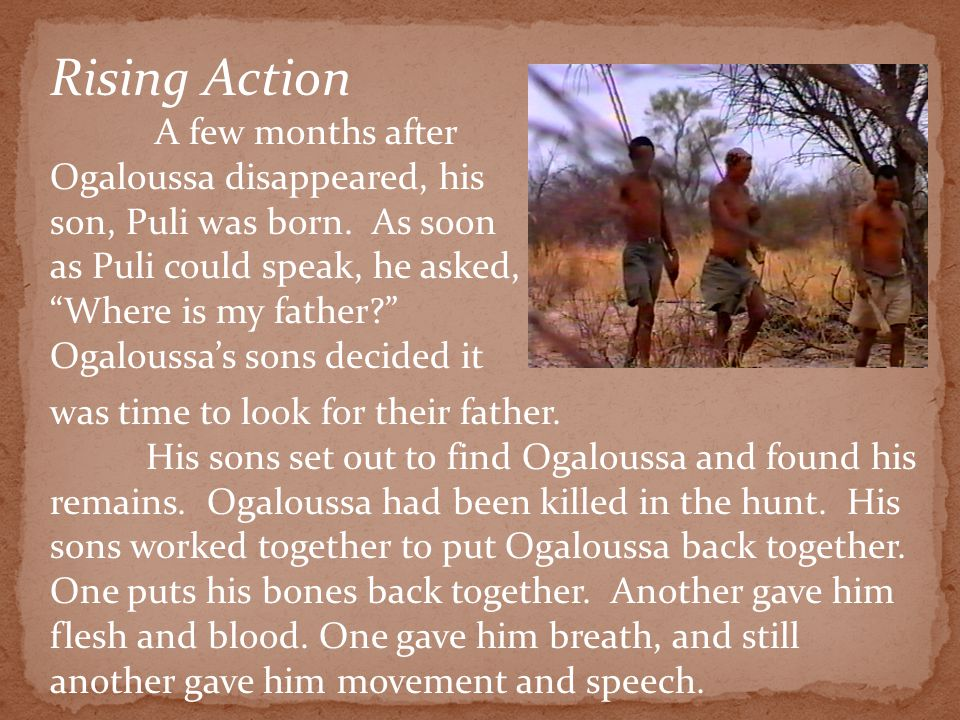 Rising Action A few months after Ogaloussa disappeared, his son, Puli was born. As soon.