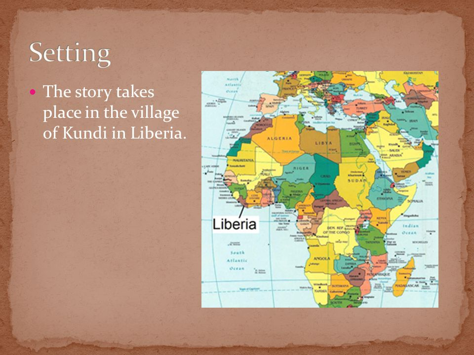 Setting The story takes place in the village of Kundi in Liberia.