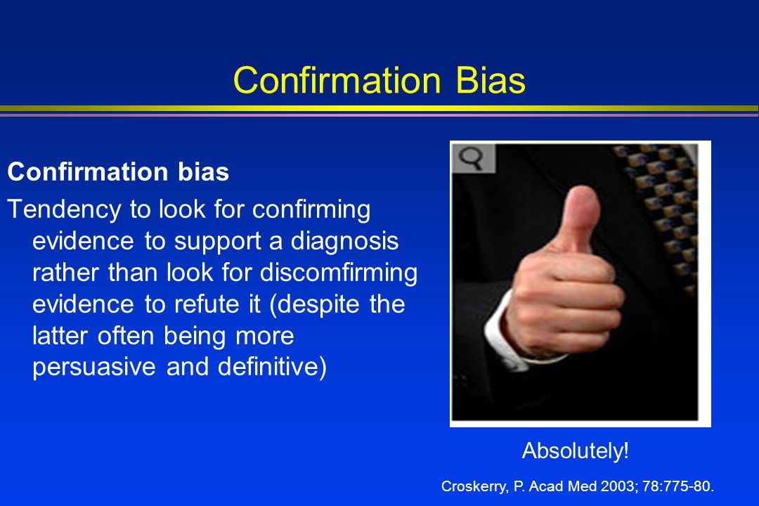 Confirmation Bias Confirmation bias