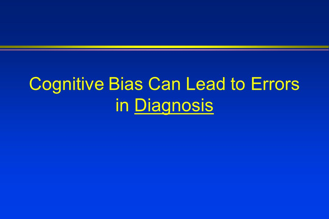 Cognitive Bias Can Lead to Errors in Diagnosis