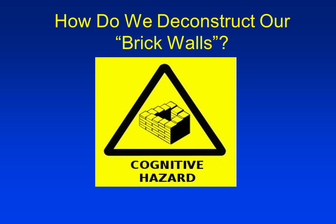 How Do We Deconstruct Our Brick Walls