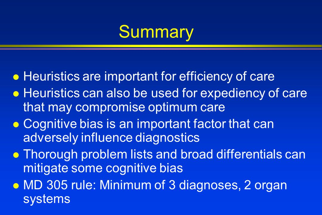 Summary Heuristics are important for efficiency of care
