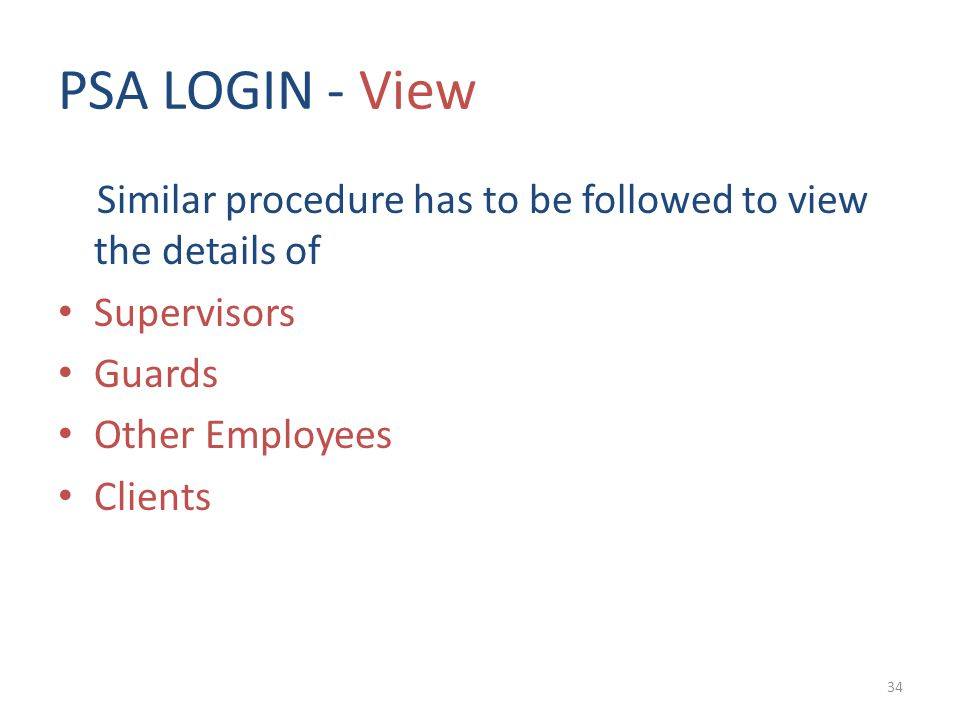 PSA LOGIN - View Similar procedure has to be followed to view the details of. Supervisors. Guards.