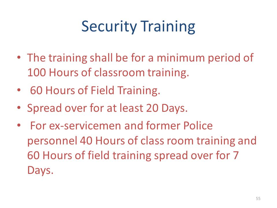Security Training The training shall be for a minimum period of 100 Hours of classroom training. 60 Hours of Field Training.