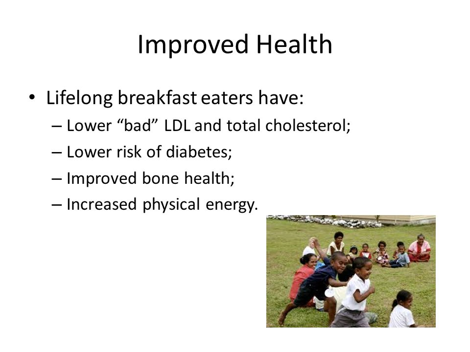 Improved Health Lifelong breakfast eaters have: