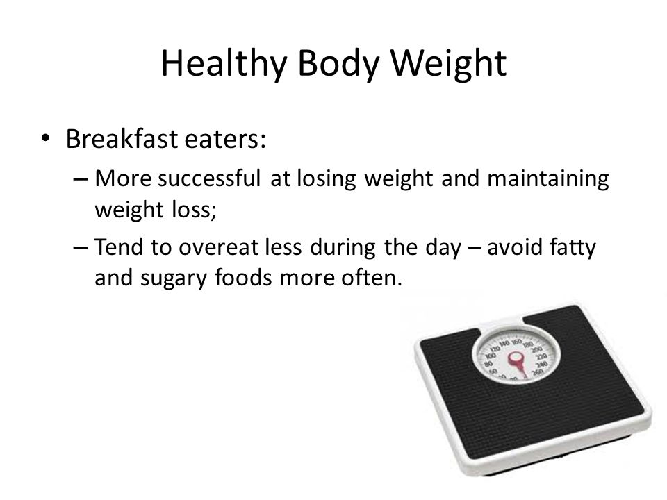 Healthy Body Weight Breakfast eaters: