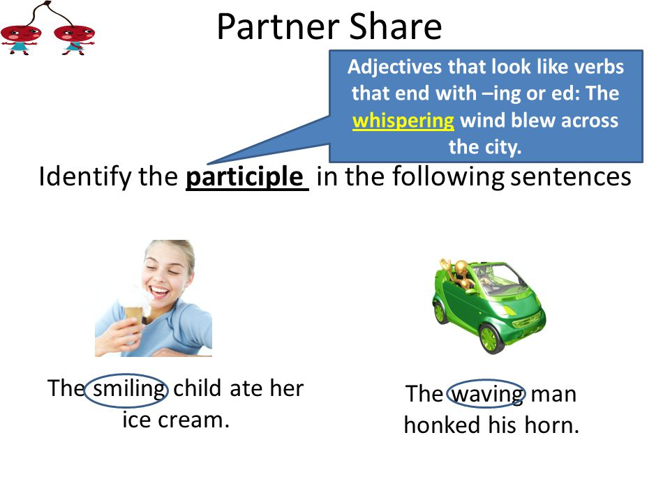 Partner Share Identify the participle in the following sentences