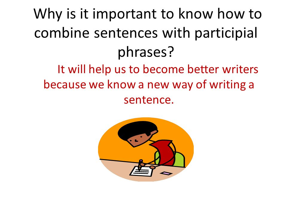 Why is it important to know how to combine sentences with participial phrases