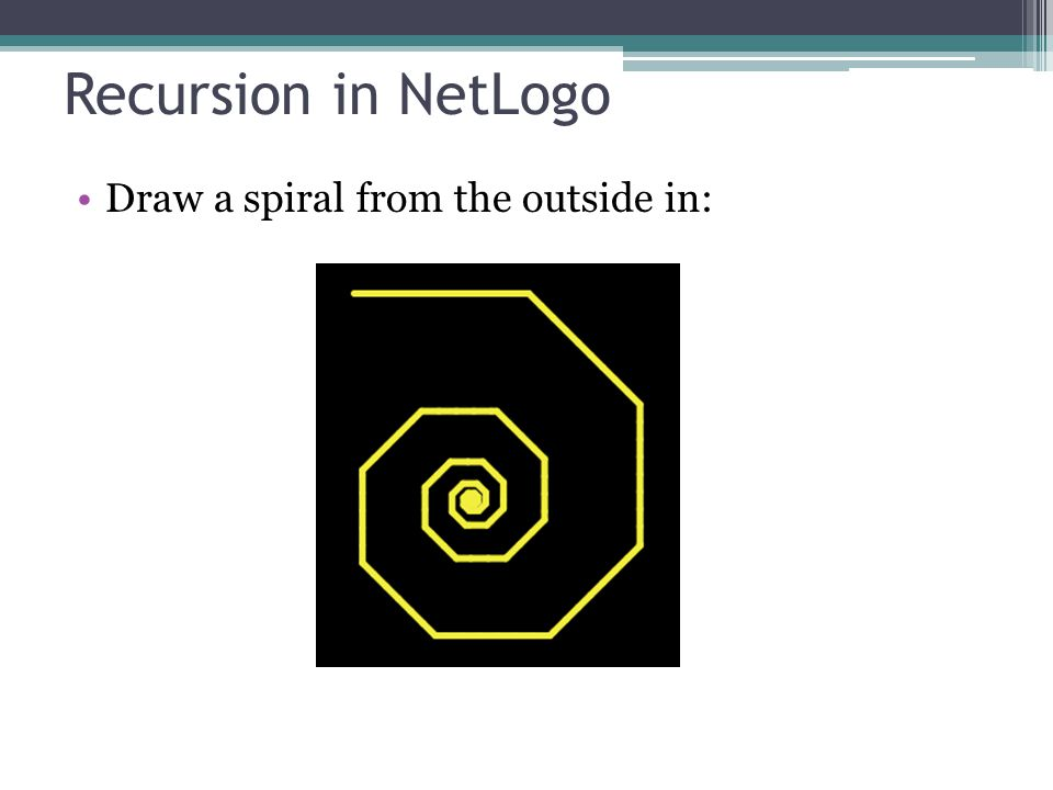 Recursion in NetLogo Draw a spiral from the outside in: