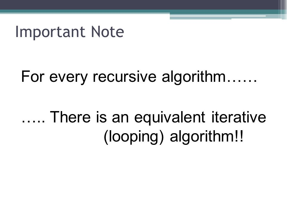 Important Note For every recursive algorithm…… …..